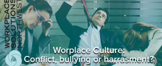 Poor organizational culture part two: conflict, bullying or harassment?